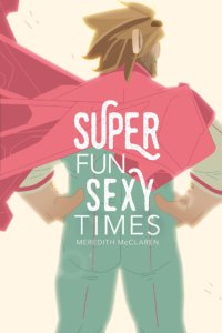 Cover for Super Fun Sexy Times by Meredith McClaren. Limerence Press - A bearded person stands, hands on hips, with back to the viewer, wearing a red cape