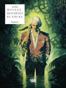 Zaroff cover by Miville-Deschênes. Europe Comics - A white-haired man, smoking a cigarette and wearing a disheveled pinstripe suit, holds a crossbow over his shoulder against a jungle background