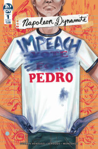 Napoleon Dynamite #1 Cover. IDW Publishing. September 2019. - Close-up of someone wearing a shirt that says Vote For Pedro, with the first two words scribbled out and Impeach written over it