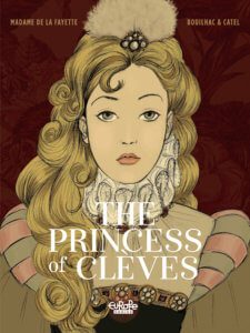 The Princess of Clèves Cover. Claire Bouilhac. Catel Muller. Dargaud (French), Europe Comics (English) 18 September, 2019