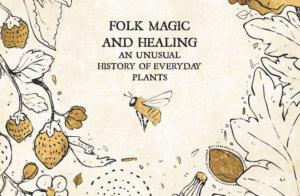 Folk Magic and Healing: A Treasure Trove of Botanical Folklore