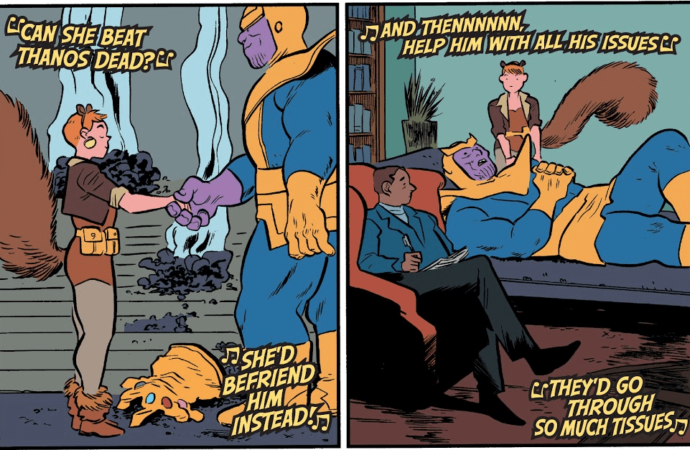 "Panel 1: Squirrel Girl and Thanos shake hands. Superimposed over the top with music notes are the words, ""Can she beat Thanos dead? Shed befriend him instead!"" Panel 2: Thanos lies on a therapists couch. Superimposed over the top with music notes are the words, ""And then help him with all his issues. Theyd go through so much tissues."""