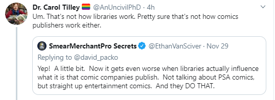 "EVS: ""Yep! A little bit. Now it gets even worse when libraries actually influence what it is that comic companies publish. Not talking about PSA comics, but straight up entertainment comics. And they DO THAT."" Dr. Tilley: ""Um. That's not how libraries work. Pretty sure that's not how comics publishers work either"""