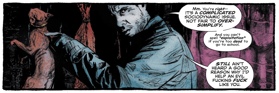 """A panel showing John Constantine pointing to a dead, skinned cat. He says, """"Mm. You're right--it's a complicated sociodynamic issue. Not fair to over-simplify. And you can't spell """"exploitation"""" if you're too dead to go to school. Still ain't heard a good reason why I'd help an evil fucking fuck like you."""""""