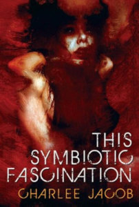 Cover of This Symbiotic Fascination by Charlee Jacob