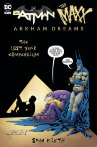 Batman and The Maxx - The Lost Year Compendium. IDW Publishing