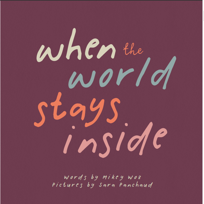 When the World Stays Inside cover via Mikey Woz and Sara Panchaud