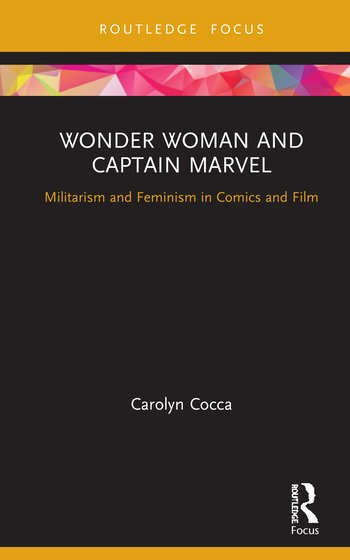 Wonder Woman and Captain Marvel: Militarism and Feminism in Comics and Film cover