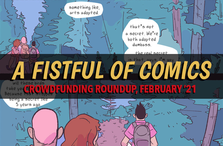 "A crop of a page from Abi Watson's 2 for Joy. A trio of friends walks through a pine forest. The series title lettering is laid over the artwork, and reads ""A FISTFUL OF COMICS"" in big yellow text. Below, in red, reads ""CROWDFUNDING ROUNDUP, FEBRUARY '21."""