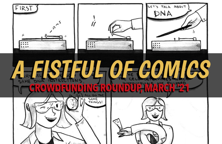 "A crop of a comic from Gaining STEAM! A scientist with light, neck-length hair lays a record on a turntable and begins an explanation about DNA. The series title lettering is laid over the artwork, and reads ""A FISTFUL OF COMICS"" in big yellow text. Below, in red, reads ""CROWDFUNDING ROUNDUP, MARCH '21."""
