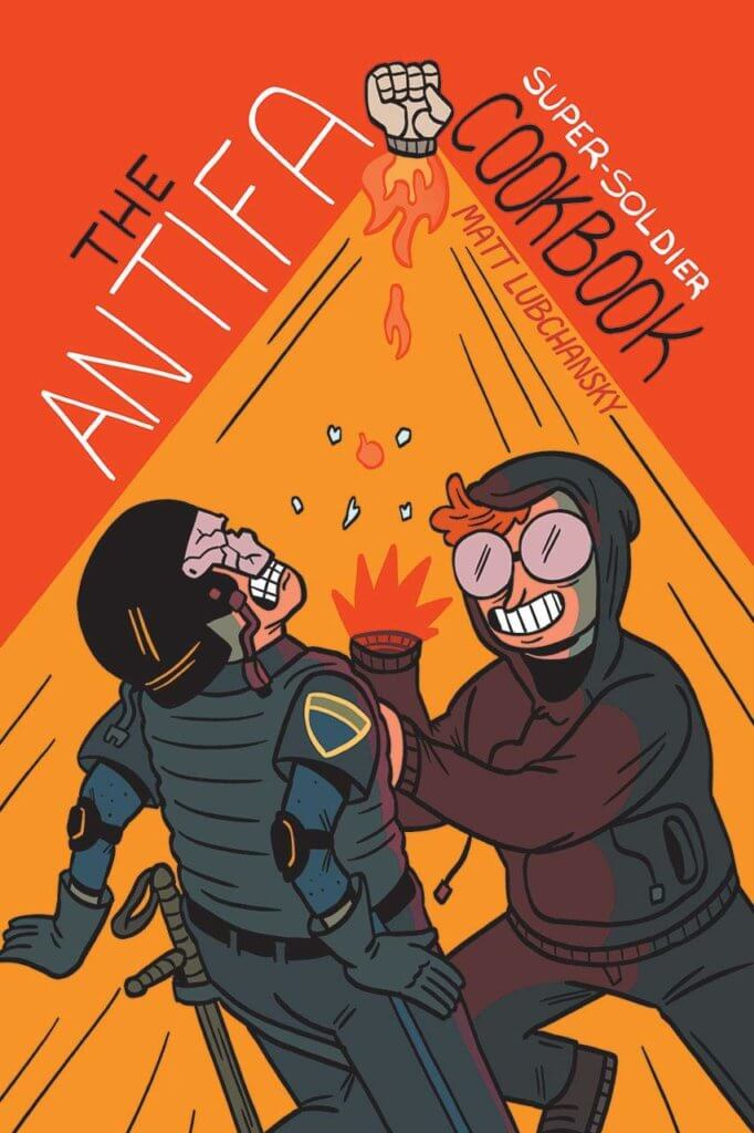 The cover of The Antifa Super-Solider Cookbook, depicting someone in black bloc punching a cop in the face with a gadget hand, teeth flying out of his mouth