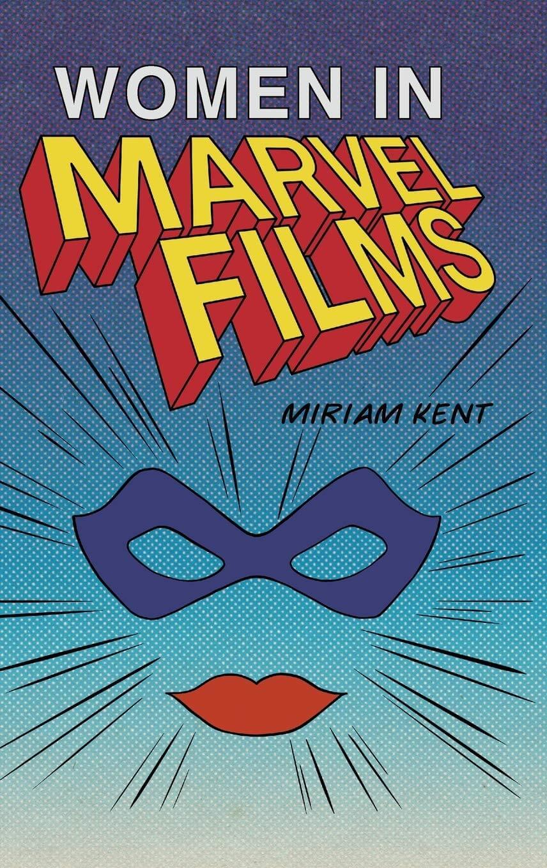 Women in Marvel Films Miriam Kent Edinburgh University Press April 1, 2021