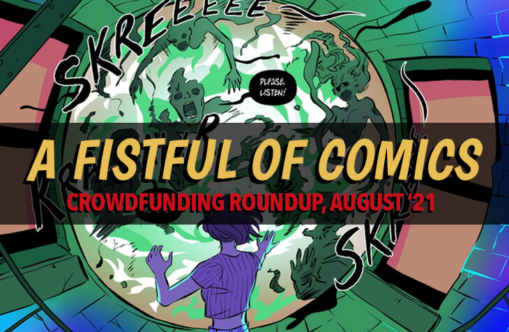 """A crop of a page from SIGNALS. A building is distorted around a green portal as ghosts or spirits try to burst out. The page is rendered in purples and greens. The column title lettering is laid over the artwork, and reads """"A FISTFUL OF COMICS"""" in big yellow text. Below, in red, reads """"CROWDFUNDING ROUNDUP, AUGUST '21."""""""