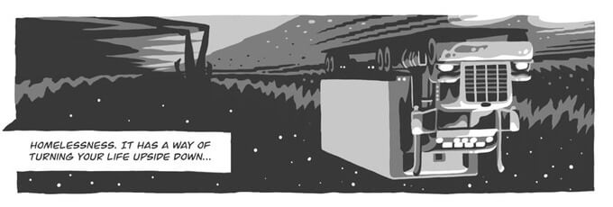 """A panel from Drawn to Home. Rendered upside-down, a truck speeds down a highway. The caption reads, """"Homelessness. It has a way of turning your life upside down…"""" Drawn to Home, 2021. Artwork by Joe Mruk, from """"Thanksgiving."""""""