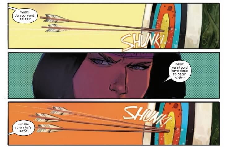 """Three comic panels. The first panel is an arrow hitting a yellow bullseye in a target, hitting the same spot as the arrow already embedded in the target. A word ballown creeps in from the left with """"What do you want to do?"""" The sound effect is """"SHUNK!"""" The second panel is a close up of Dani Moonstar's brown eyes, her brows furrowed. Her word balloon says, """"What we should have done to begin with --"""" The third panel is identical to the first but has an orange background rathter than yellow. A third arrow joins the center with another """"SHUNK!"""" A word balloon to the left reads """"--make sure she's safe."""""""