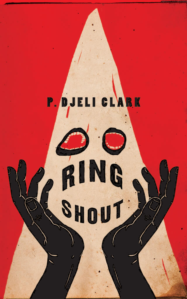 Cover of the book Ring Shout by P. Djèlí Clark, showing a stylised illustration of two black hands warding off a white-hooded klansman.